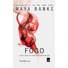 Fogo - Trilogia Breathless - Livro Três - Maya Banks