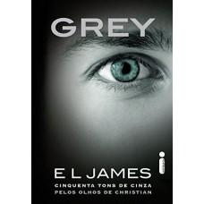 Grey . Cinquenta Tons de Cinza Pelos Olhos de Christian- E L James  ( 50 Tons )