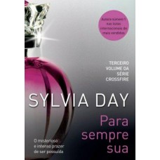 Para Sempre Sua - Livro 3 - Série Crossfire - Sylvia Day
