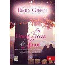 Uma Prova de Amor - a Princípio, Foi Uma Mudança Sutil, Como Costumam Ser as Mudanças nos Relacionam - Emily Giffin