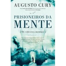 Prisioneiros da Mente. Os Cárceres Mentais - Augusto Cury