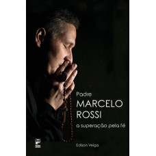 Padre Marcelo Rossi - A Superação Pela Fé