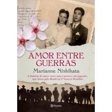 Amor Entre Guerras - Marianne Nishihata