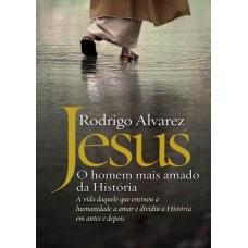 Jesus - O Homem Mais Amado da História - Rodrigo Alvarez - 978-8544106433