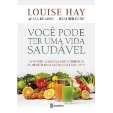 Você Pode Ter Uma Vida Saudável - Louise L. Hay - 8542207246