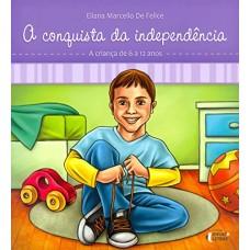 A Conquista da Independência - Vol. 3 - Col. o Mundo Psicológico de Seu Filho - Eliana Marcello de Felice - 8565893383