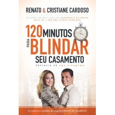 120 minutos para blindar seu casamento - Cristiane Cardoso - Renato Cardoso