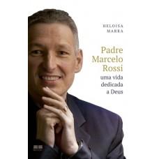 Padre Marcelo Rossi : Uma Vida Dedicada a Deus - Heloísa Marra