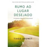 Rumo ao Lugar Desejado - Os segredos do desenvolvimento pessoal -Tiago Brunet  - 8538303600