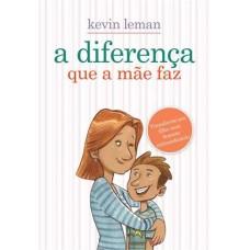 A Diferença que a Mãe Faz - Kevin Leman