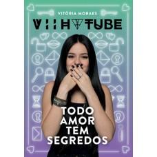 VIIH TUBE - Todo Amor Tem Segredos - Vitória Moraes - 8551001329