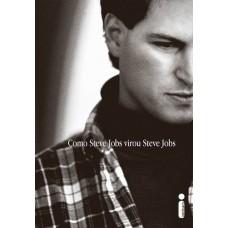 Como Steve Jobs Virou Steve Jobs - Brent schlender
