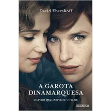 A Garota Dinamarquesa - Livro que Inspirou o Filme - David Ebershoff