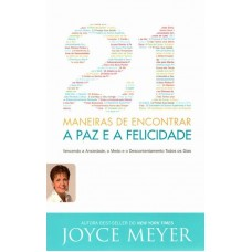 21 Maneiras Encontrar a Paz e Felicidade - Joyce Meyer