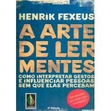 A Arte de Ler Mentes - Como Interpretar Gestos e Influenciar Pessoas Sem que Elas Percebam - Henrik Fexeus