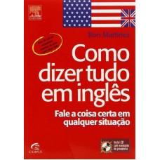 Como Dizer Tudo em Inglês - Inclui CD