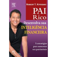 Desenvolva Sua Inteligência Financeira - Pai Rico - Robert T. Kiyosaki