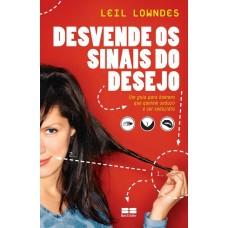 Desvende os Sinais do Desejo - Leil Lowndes