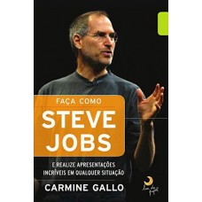 Faça Como Steve Jobs - Carmine Gallo