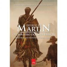O Cavaleiro dos Sete Reinos: Histórias do Mundo de Gelo e Fogo - George R. R. Martin