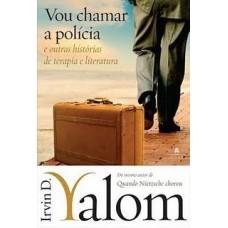 Vou Chamar a Polícia - Irvin D. Yalom